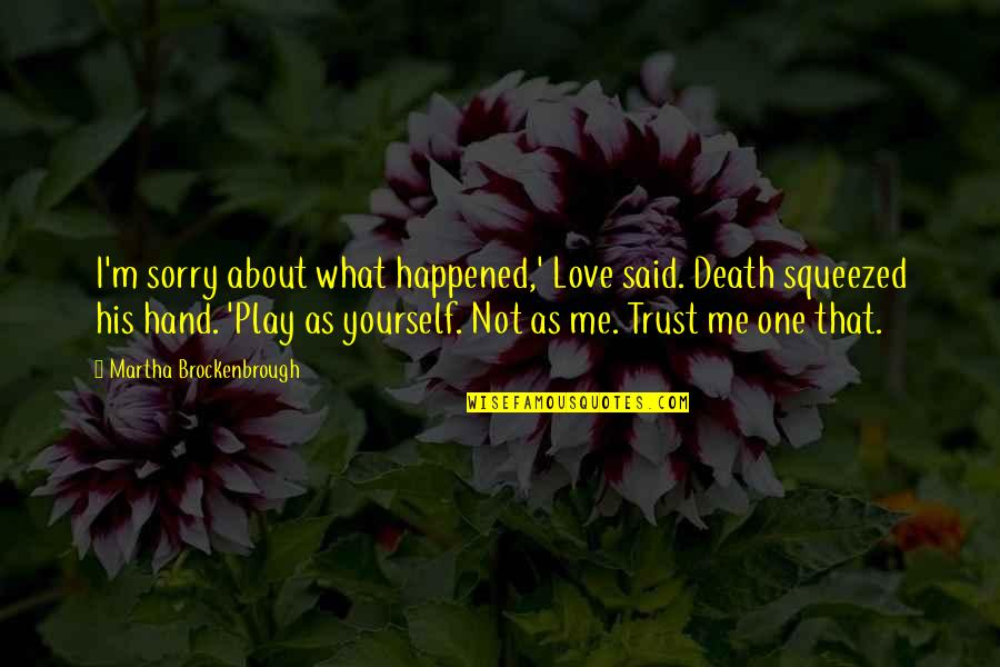 What's Love Without Trust Quotes By Martha Brockenbrough: I'm sorry about what happened,' Love said. Death