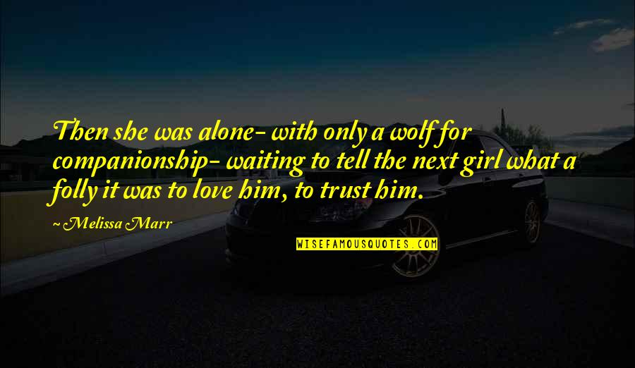 What's Love Without Trust Quotes By Melissa Marr: Then she was alone- with only a wolf