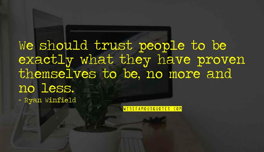 What's Love Without Trust Quotes By Ryan Winfield: We should trust people to be exactly what