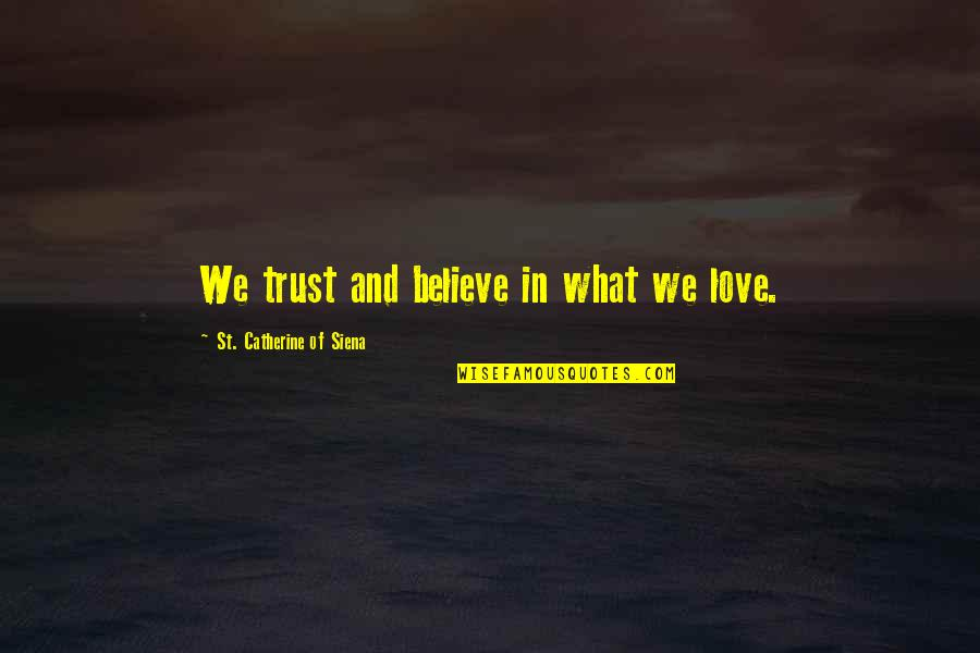 What's Love Without Trust Quotes By St. Catherine Of Siena: We trust and believe in what we love.
