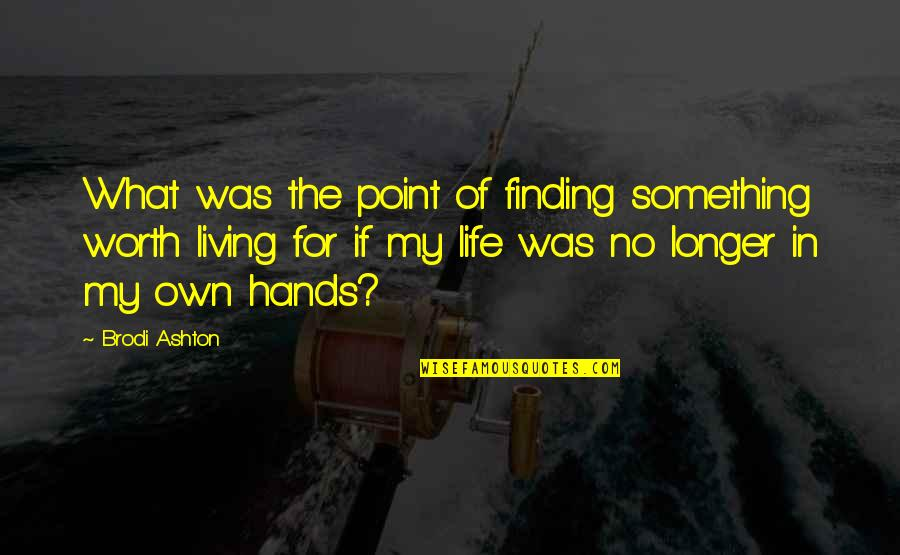 What's The Point Of Life Quotes By Brodi Ashton: What was the point of finding something worth