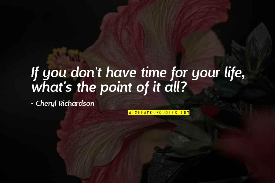 What's The Point Of Life Quotes By Cheryl Richardson: If you don't have time for your life,