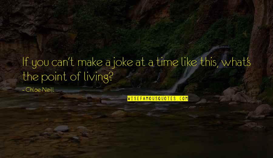 What's The Point Of Life Quotes By Chloe Neill: If you can't make a joke at a