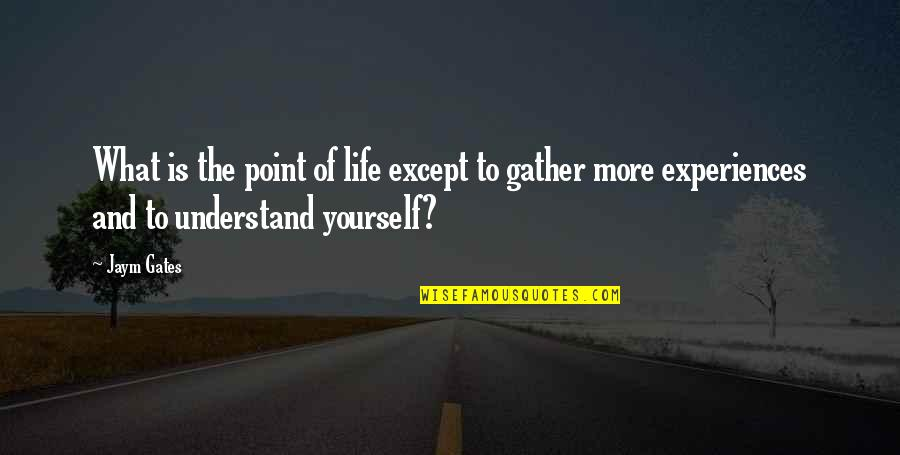 What's The Point Of Life Quotes By Jaym Gates: What is the point of life except to