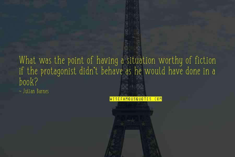 What's The Point Of Life Quotes By Julian Barnes: What was the point of having a situation