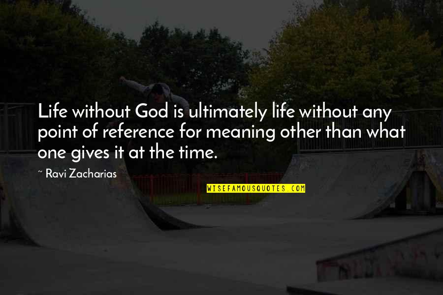 What's The Point Of Life Quotes By Ravi Zacharias: Life without God is ultimately life without any