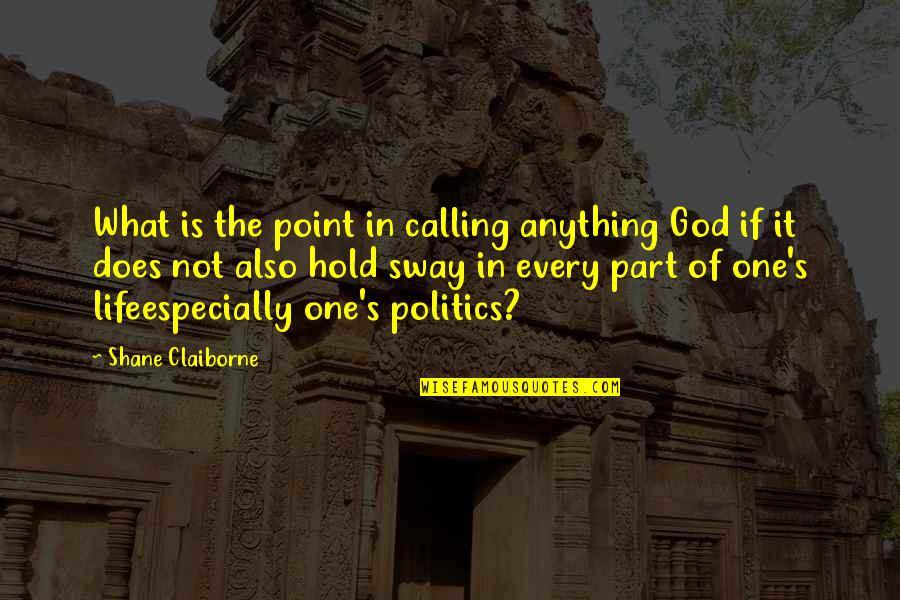 What's The Point Of Life Quotes By Shane Claiborne: What is the point in calling anything God