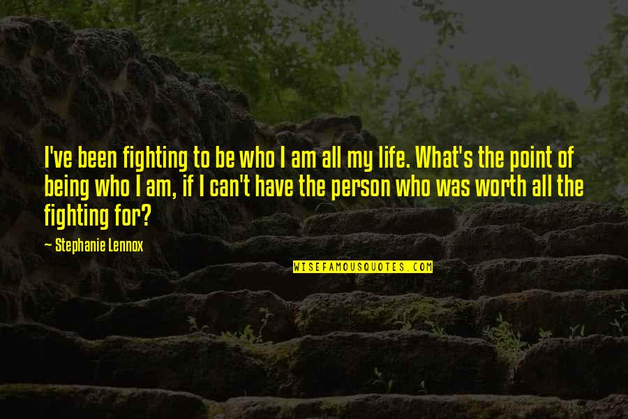 What's The Point Of Life Quotes By Stephanie Lennox: I've been fighting to be who I am
