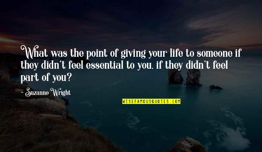 What's The Point Of Life Quotes By Suzanne Wright: What was the point of giving your life
