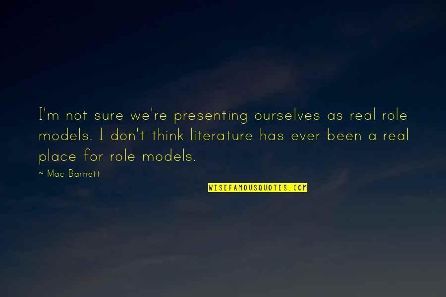 Whats Worth Living For Quotes By Mac Barnett: I'm not sure we're presenting ourselves as real