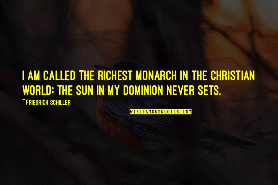 Whatsapp Statuses Quotes By Friedrich Schiller: I am called The richest monarch in the
