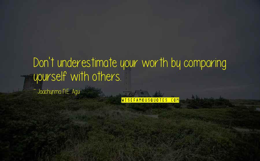 Whatsapp Statuses Quotes By Jaachynma N.E. Agu: Don't underestimate your worth by comparing yourself with