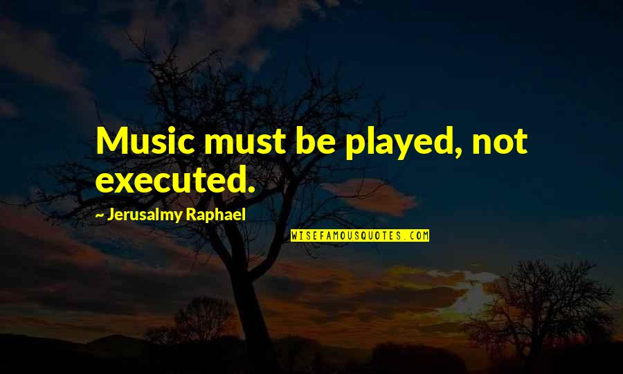 Whatsapp Statuses Quotes By Jerusalmy Raphael: Music must be played, not executed.