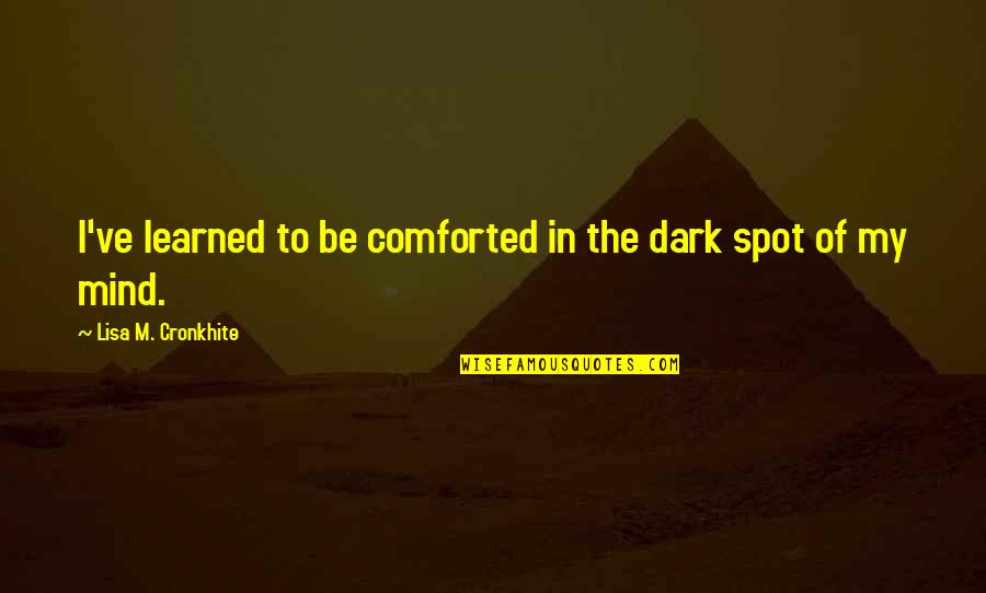 Whatsapp Statuses Quotes By Lisa M. Cronkhite: I've learned to be comforted in the dark