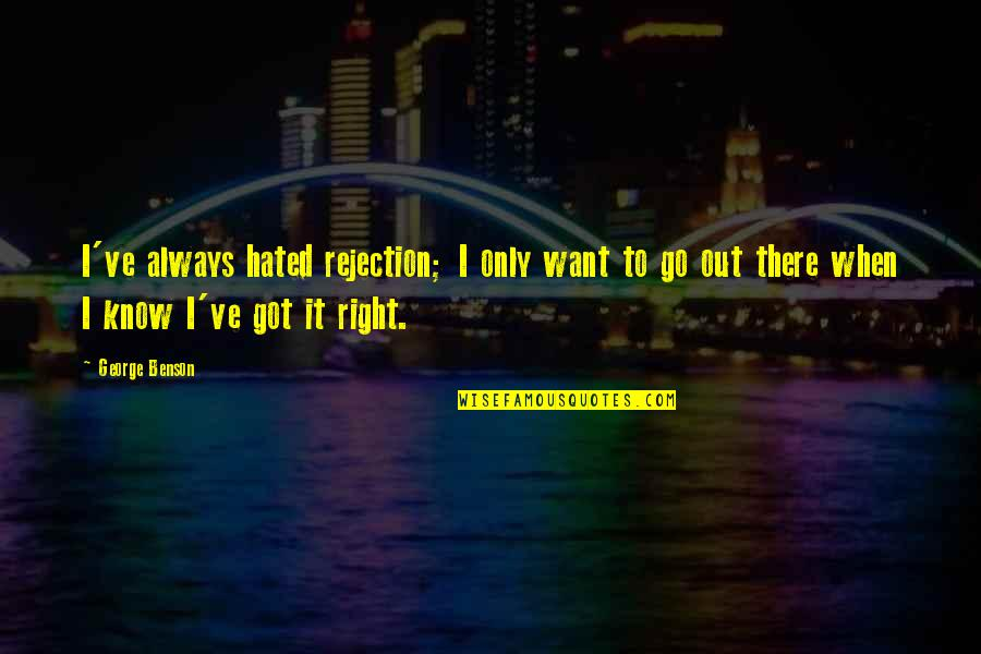 Whatsoevere Quotes By George Benson: I've always hated rejection; I only want to