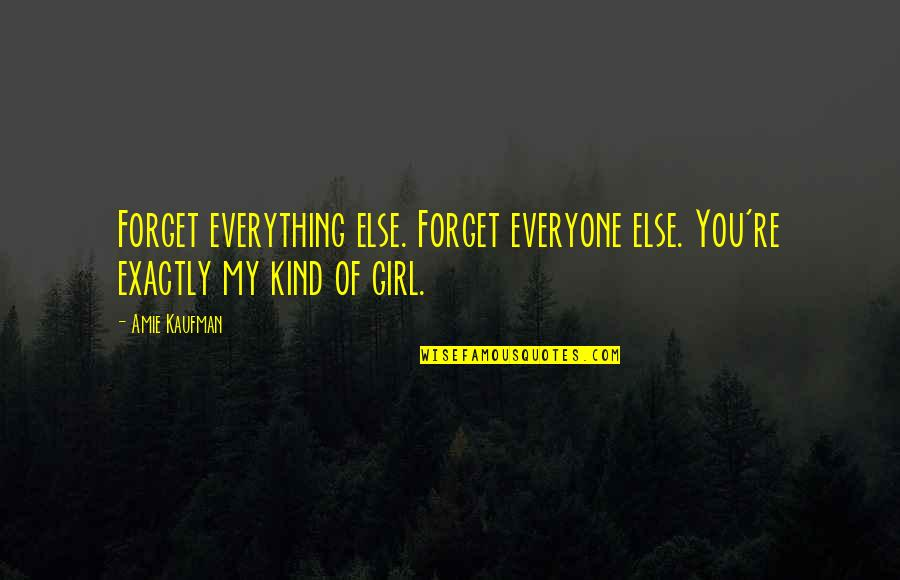 Wheelock Quotes By Amie Kaufman: Forget everything else. Forget everyone else. You're exactly