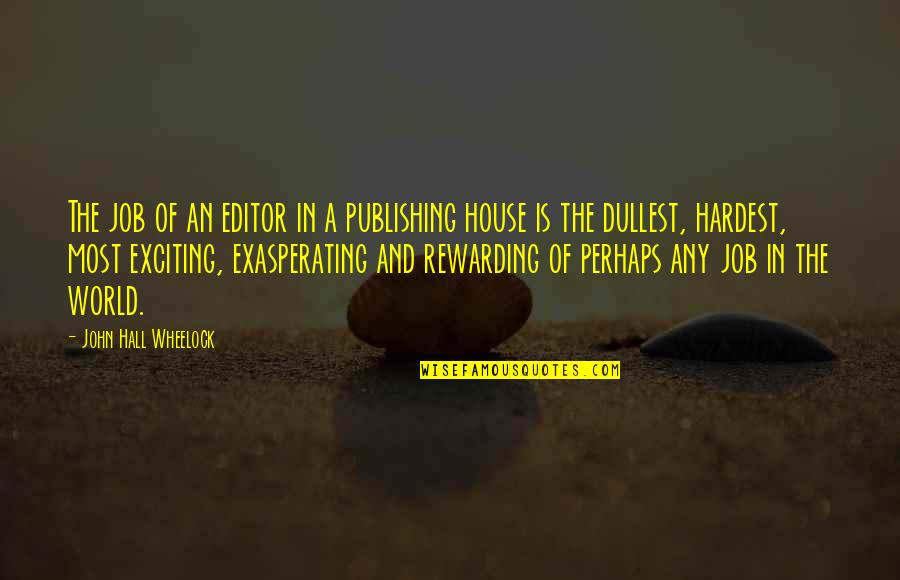 Wheelock Quotes By John Hall Wheelock: The job of an editor in a publishing