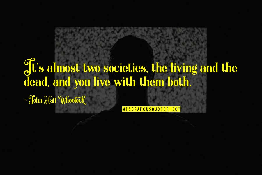 Wheelock Quotes By John Hall Wheelock: It's almost two societies, the living and the