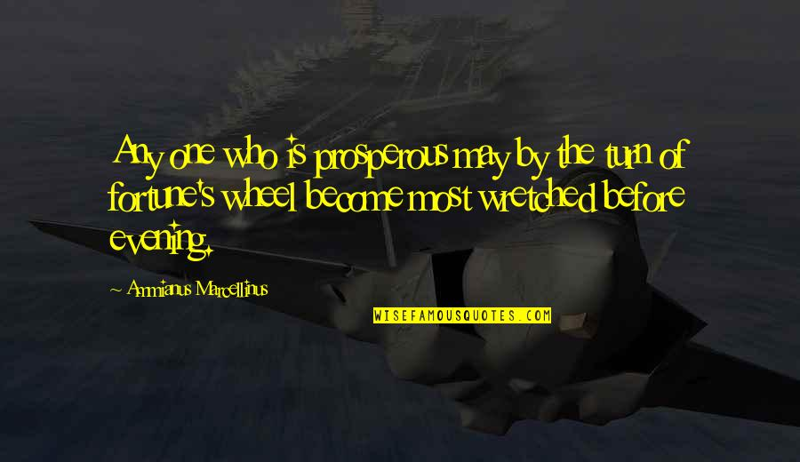 Wheels Quotes By Ammianus Marcellinus: Any one who is prosperous may by the