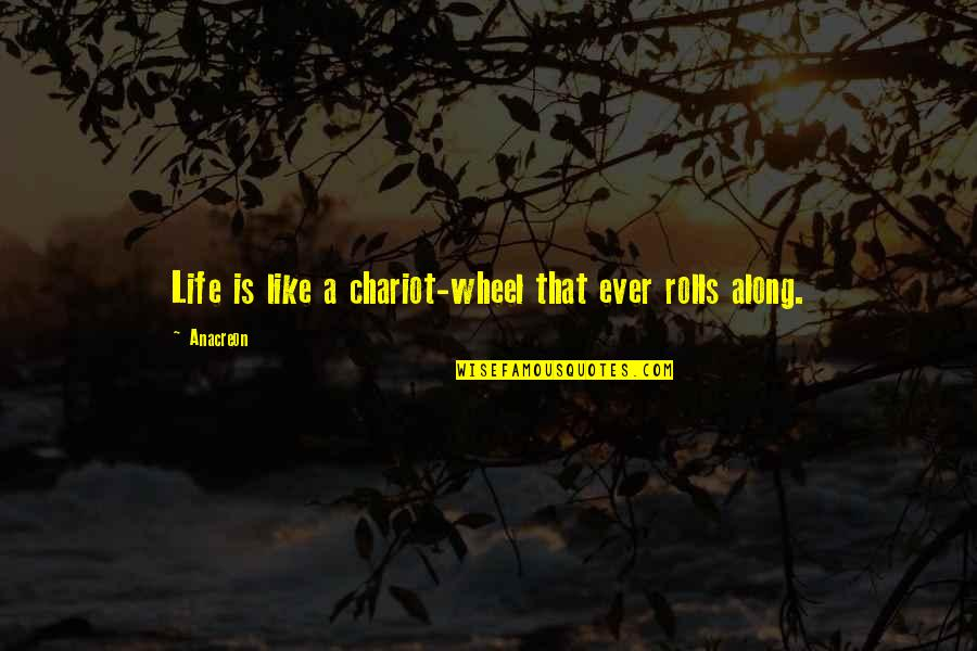 Wheels Quotes By Anacreon: Life is like a chariot-wheel that ever rolls