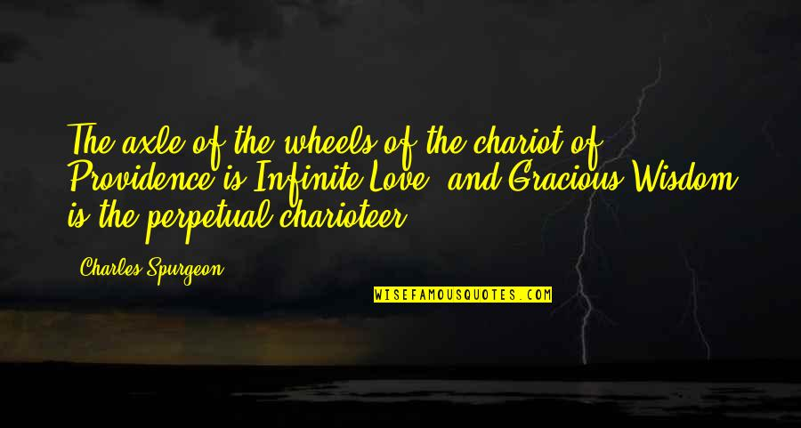 Wheels Quotes By Charles Spurgeon: The axle of the wheels of the chariot