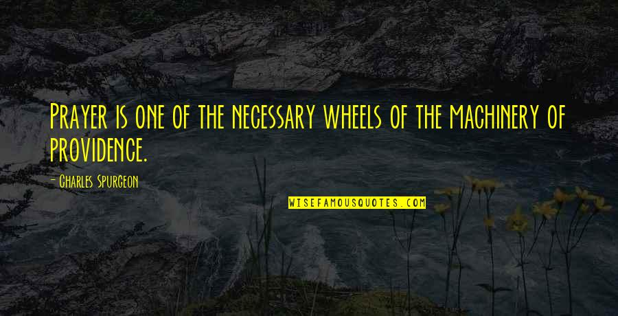 Wheels Quotes By Charles Spurgeon: Prayer is one of the necessary wheels of