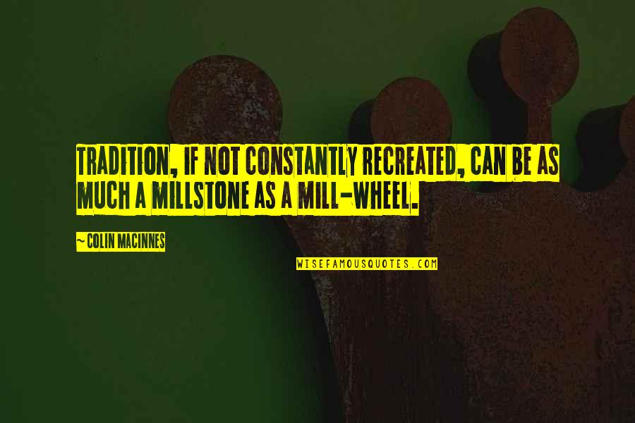 Wheels Quotes By Colin MacInnes: Tradition, if not constantly recreated, can be as