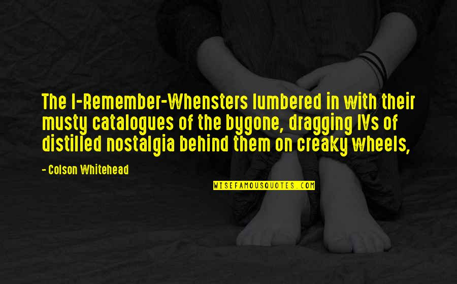 Wheels Quotes By Colson Whitehead: The I-Remember-Whensters lumbered in with their musty catalogues