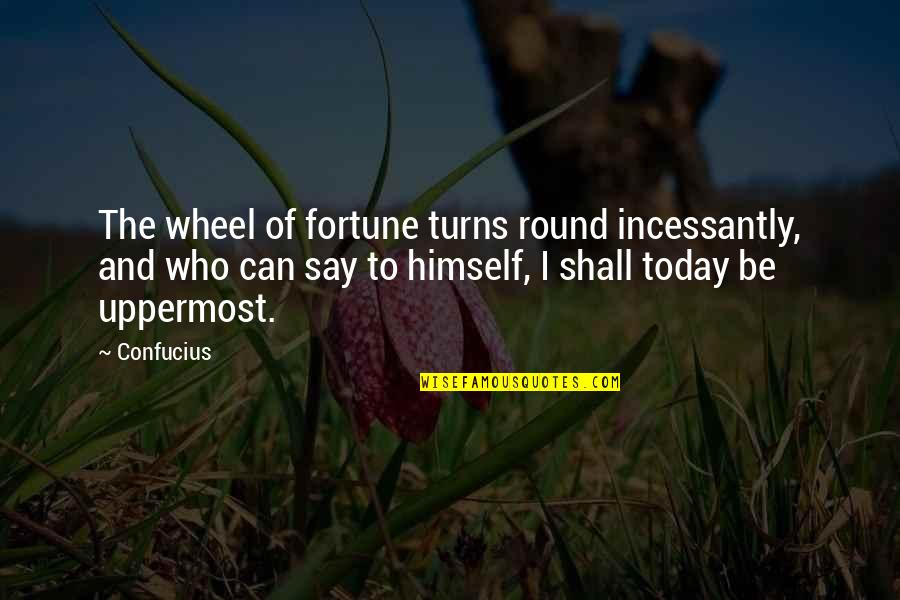 Wheels Quotes By Confucius: The wheel of fortune turns round incessantly, and