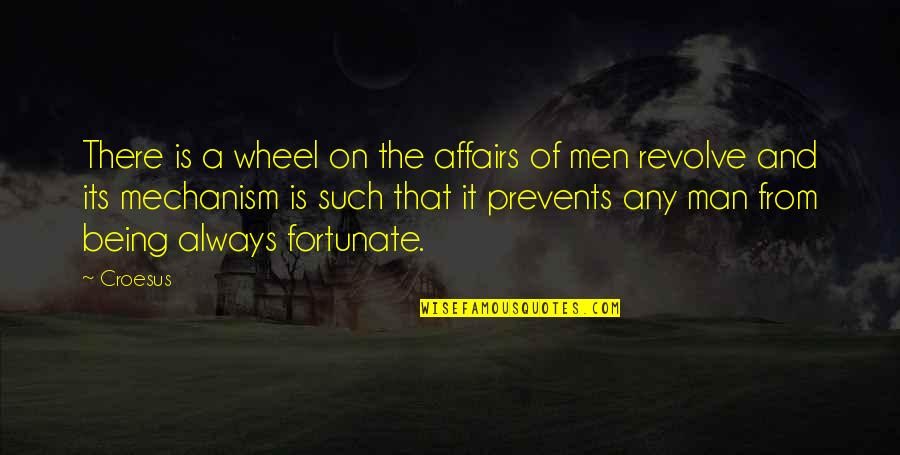 Wheels Quotes By Croesus: There is a wheel on the affairs of