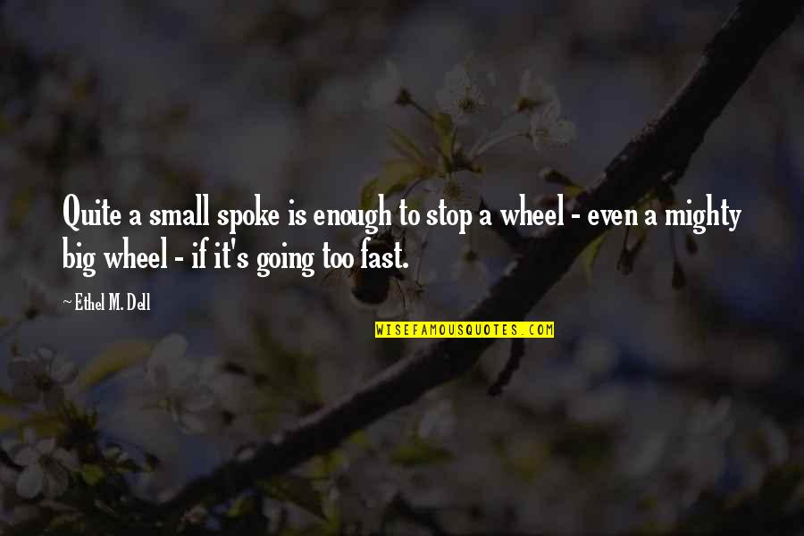 Wheels Quotes By Ethel M. Dell: Quite a small spoke is enough to stop