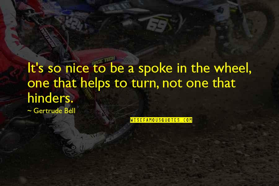 Wheels Quotes By Gertrude Bell: It's so nice to be a spoke in