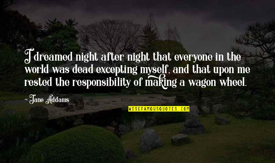 Wheels Quotes By Jane Addams: I dreamed night after night that everyone in