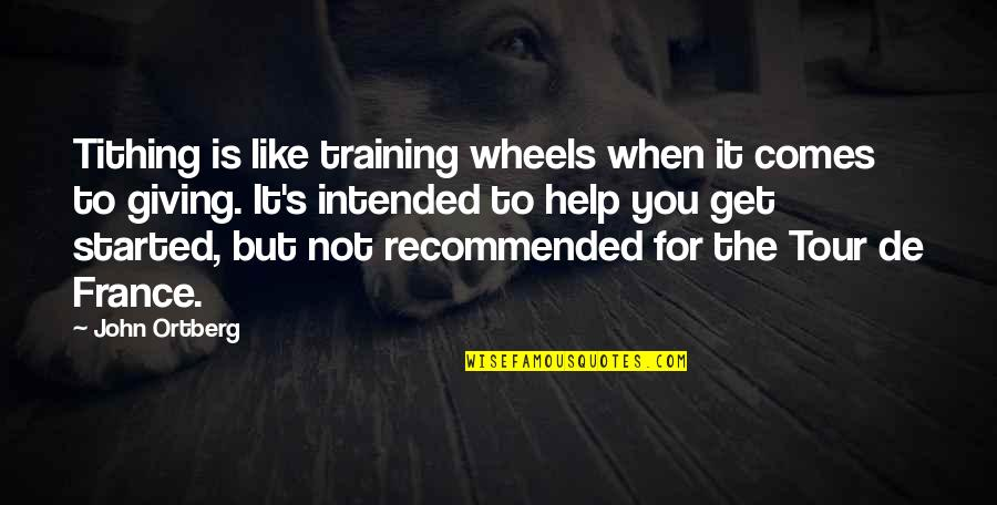 Wheels Quotes By John Ortberg: Tithing is like training wheels when it comes