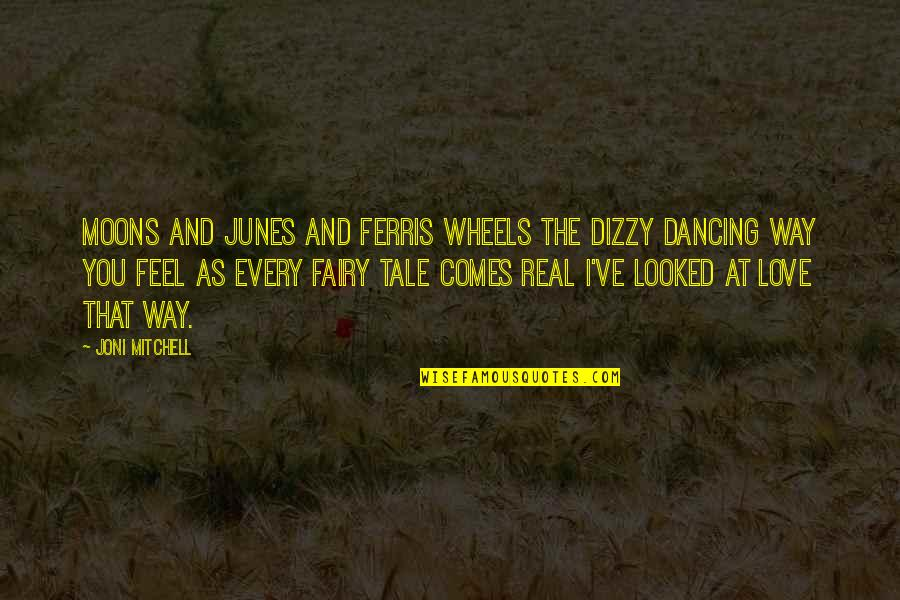 Wheels Quotes By Joni Mitchell: Moons and Junes and Ferris wheels The dizzy