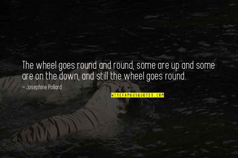 Wheels Quotes By Josephine Pollard: The wheel goes round and round, some are