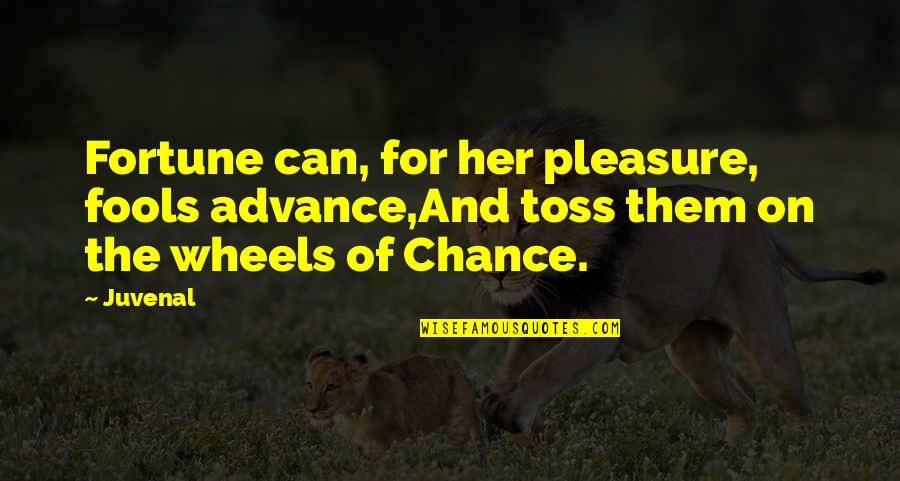 Wheels Quotes By Juvenal: Fortune can, for her pleasure, fools advance,And toss