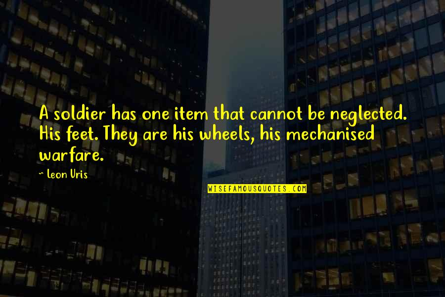 Wheels Quotes By Leon Uris: A soldier has one item that cannot be