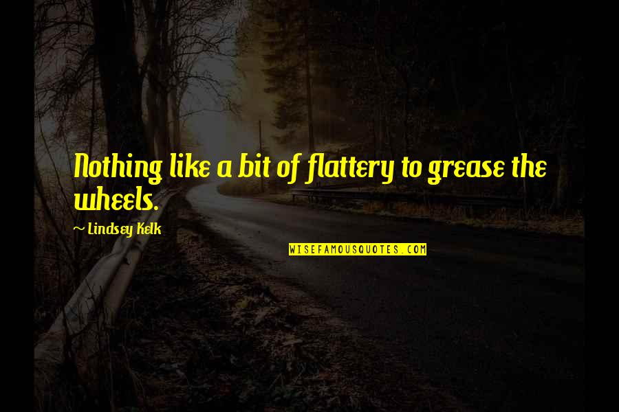 Wheels Quotes By Lindsey Kelk: Nothing like a bit of flattery to grease