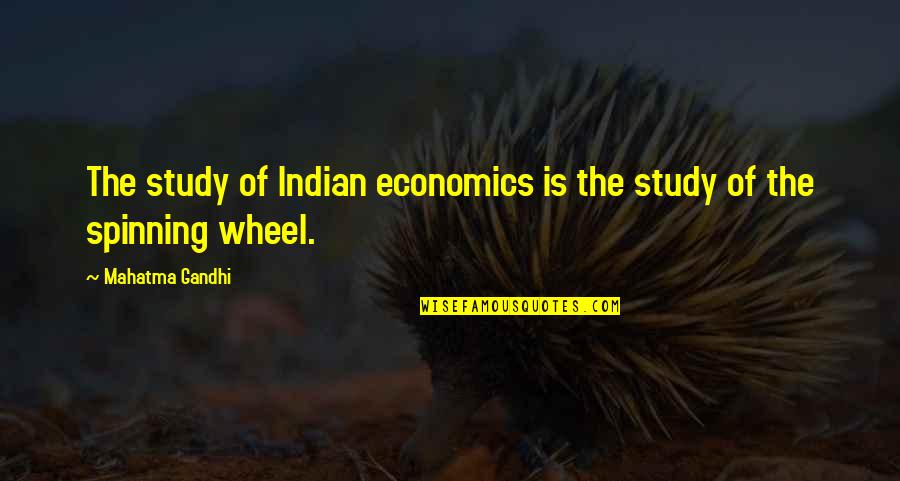 Wheels Quotes By Mahatma Gandhi: The study of Indian economics is the study