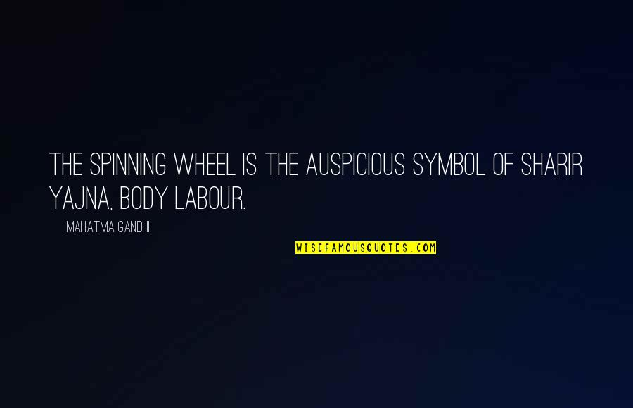 Wheels Quotes By Mahatma Gandhi: The spinning wheel is the auspicious symbol of