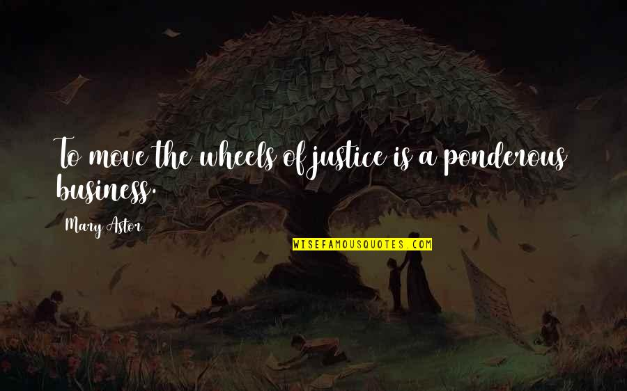 Wheels Quotes By Mary Astor: To move the wheels of justice is a