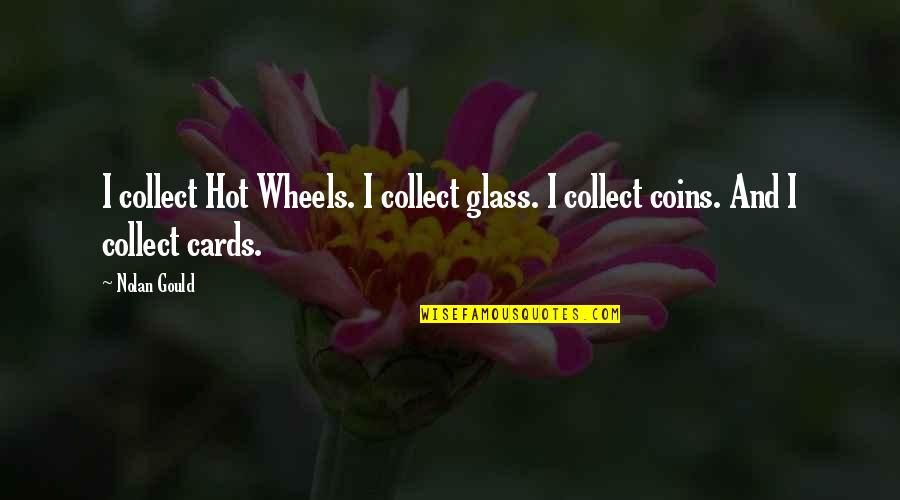 Wheels Quotes By Nolan Gould: I collect Hot Wheels. I collect glass. I