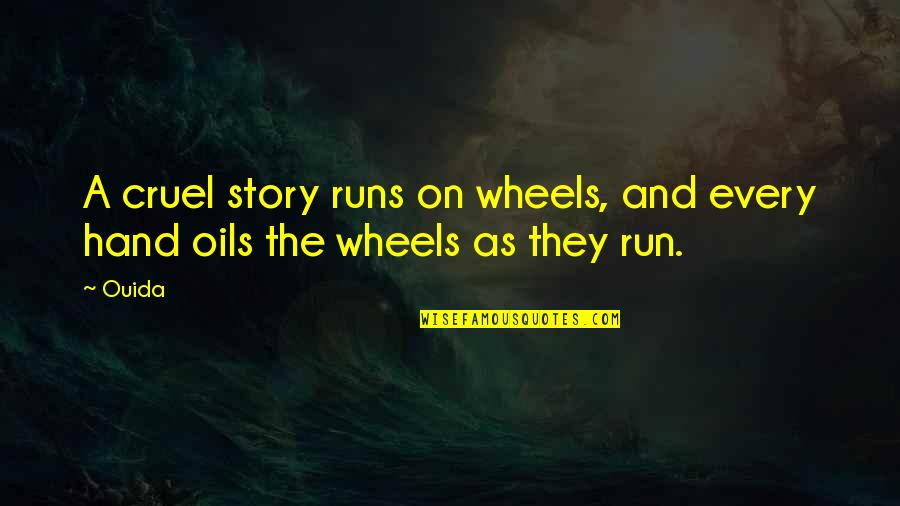 Wheels Quotes By Ouida: A cruel story runs on wheels, and every