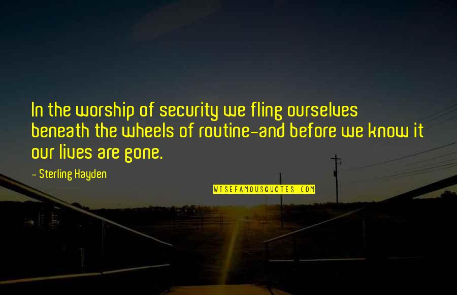 Wheels Quotes By Sterling Hayden: In the worship of security we fling ourselves