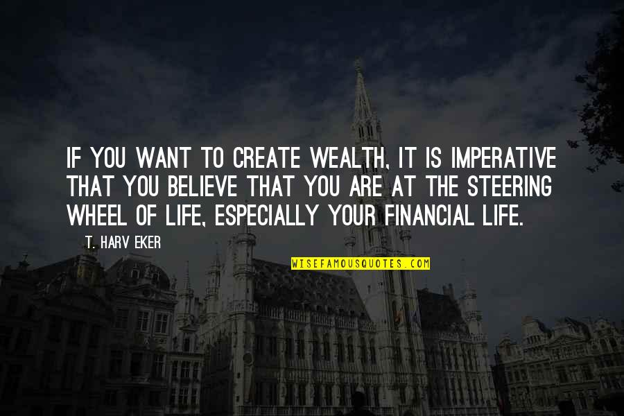 Wheels Quotes By T. Harv Eker: If you want to create wealth, it is