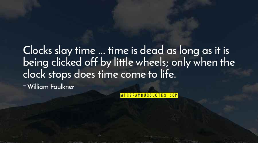 Wheels Quotes By William Faulkner: Clocks slay time ... time is dead as