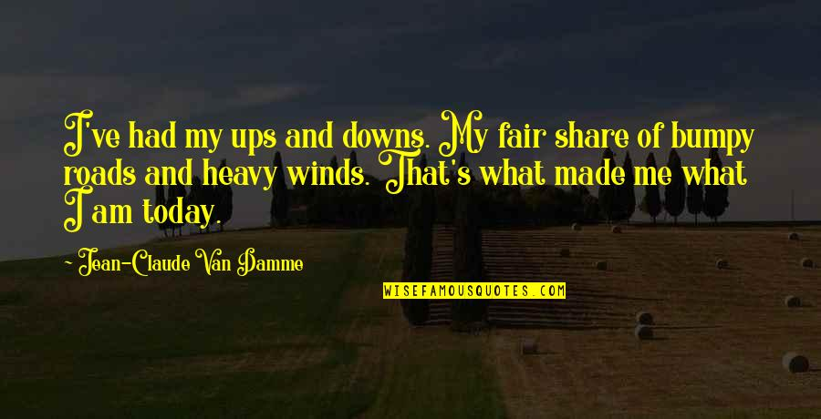 When A Grown Man Cries Quotes By Jean-Claude Van Damme: I've had my ups and downs. My fair