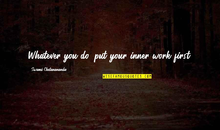 When A Grown Man Cries Quotes By Swami Chetanananda: Whatever you do, put your inner work first.
