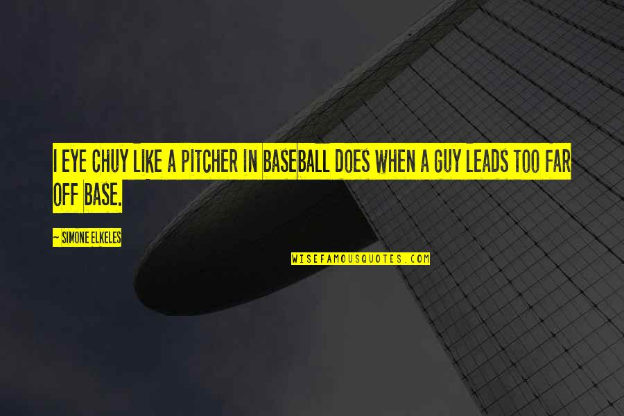 When A Guy Leads You On Quotes By Simone Elkeles: I eye Chuy like a pitcher in baseball